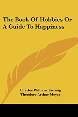 The Book of Hobbies or a Guide to Happiness 9781419121968