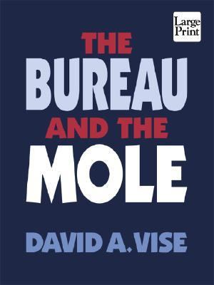 The Bureau and the Mole: The Unmasking of Robert Philip Hanssen, the Most Dangerous Double Agent in FBI History 9781410400505