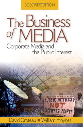 The Business of Media: Corporate Media and the Public Interest 9781412913157