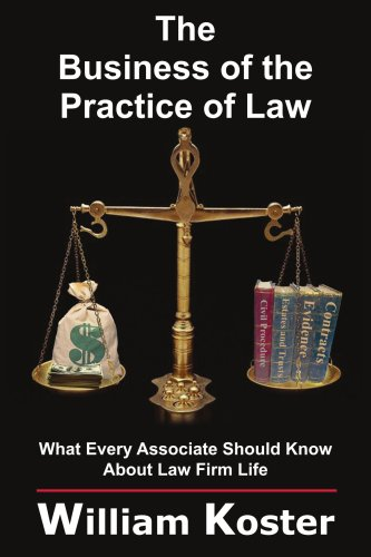 The Business of the Practice of Law: What Every Associate Should Know about Law Firm Life 9781418436599