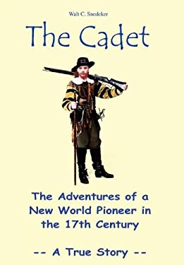 The Cadet: The Adventures of a New World Pioneer in the 17th Century - A True Story 9781410796684