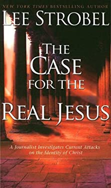 The Case for the Real Jesus: A Journalist Investigates Current Attacks on the Identity of Christ 9781410405500
