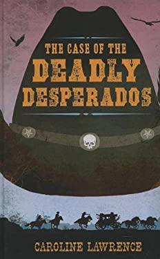 The Case of the Deadly Desperados 9781410452726