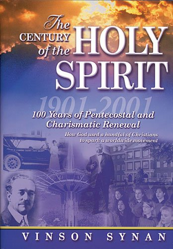 The Century of the Holy Spirit: 100 Years of Pentecostal and Charismatic Renewal, 1901-2001 9781418532376