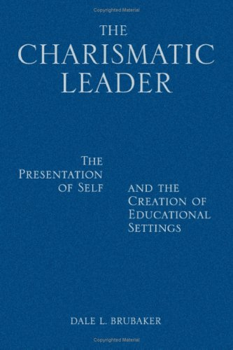 The Charismatic Leader: The Presentation of Self and the Creation of Educational Settings 9781412916950