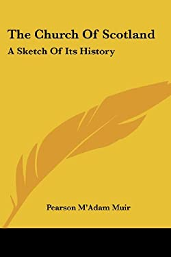 The Church of Scotland: A Sketch of Its History 9781417965106
