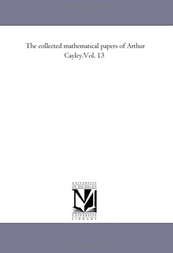 The Collected Mathematical Papers of Arthur Cayley.Vol. 13 9781418185589