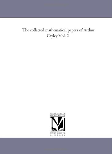 The Collected Mathematical Papers of Arthur Cayley.Vol. 2 9781418185862