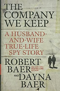 The Company We Keep: A Husband-And-Wife True-Life Spy Story 9781410436009