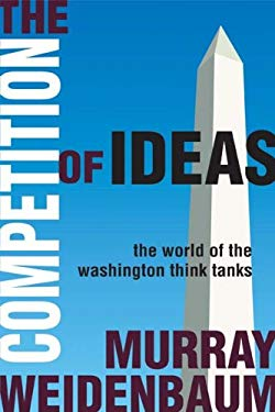 The Competition of Ideas: The World of the Washington Think Tanks 9781412808330