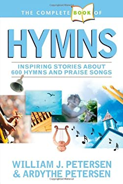 The Complete Book of Hymns: Inspiring Stories about 600 Hymns and Praise Songs 9781414309330
