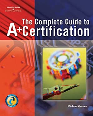 The Complete Guide to A+ Certification [With CDROM] 9781418005665