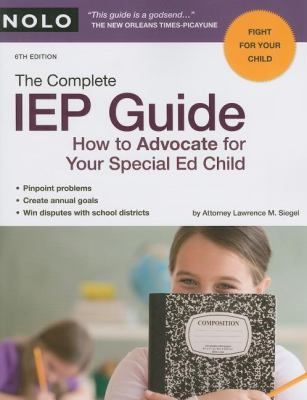 The Complete IEP Guide: How to Advocate for Your Special Ed Child 9781413309300