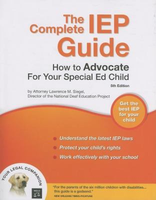 The Complete IEP Guide: How to Advocate for Your Special Ed Child 9781413305104