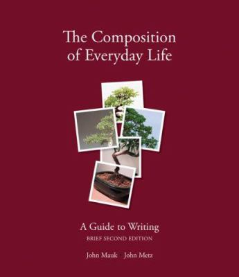 The Composition of Everyday Life: A Guide to Writing, Brief Edition 9781413022919
