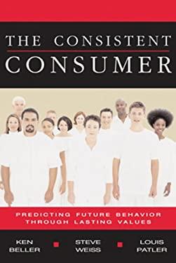 The Consistent Consumer: Predicting Future Behavior Through Lasting Values 9781419502736
