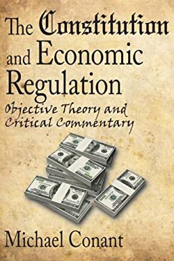 The Constitution and Economic Regulation: Objective Theory and Critical Commentary 9781412807746