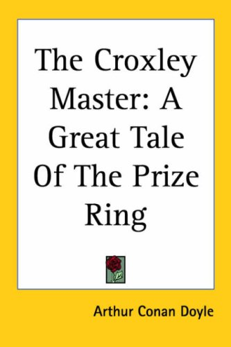 The Croxley Master: A Great Tale of the Prize Ring 9781417959303