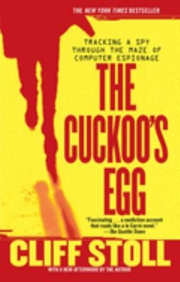 The Cuckoo's Egg: Tracking a Spy Through the Maze of Computer Espionage 9781416507789