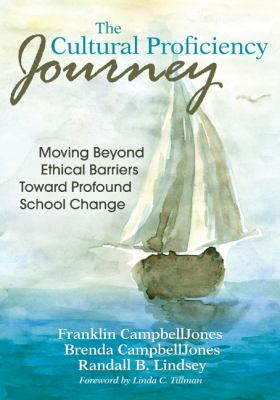 The Cultural Proficiency Journey: Moving Beyond Ethical Barriers Toward Profound School Change 9781412977944