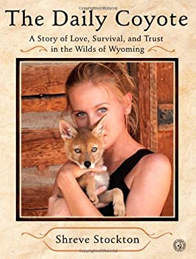 The Daily Coyote: A Story of Love, Survival, and Trust in the Wilds of Wyoming 9781416592204