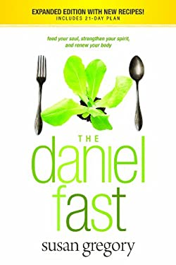 The Daniel Fast: Feed Your Soul, Strengthen Your Spirit, and Renew Your Body 9781414334134