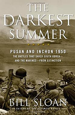The Darkest Summer: Pusan and Inchon 1950: The Battles That Saved South Korea--And the Marines--From Extinction 9781416571742