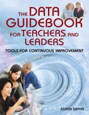 The Data Guidebook for Teachers and Leaders: Tools for Continuous Improvement 9781412917551