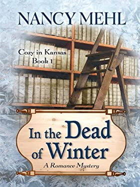 The Dead of Winter: A Romance Mystery: Cozy in Kansas, Book 1 9781410424846