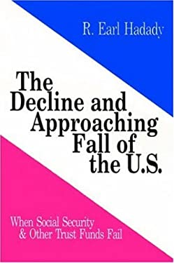The Decline and Approaching Fall of the U.S.: When Social Security & Other Trust Funds Fail 9781418449216