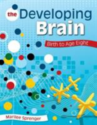 The Developing Brain: Birth to Age Eight 9781412955355