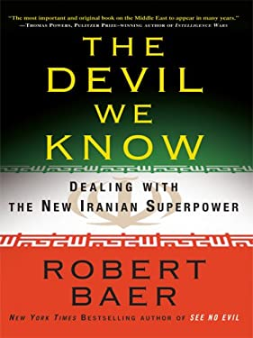 The Devil We Know: Dealing with the New Iranian Superpower 9781410411631
