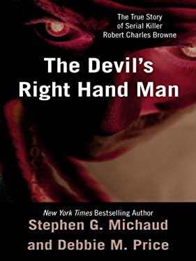 The Devil's Right-Hand Man: The True Story of Serial Killer Robert Charles Browne 9781410404930