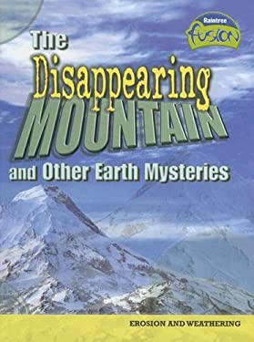 The Disappearing Mountain and Other Earth Mysteries: Erosion and Weathering 9781410919243