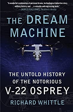 The Dream Machine: The Untold History of the Notorious V-22 Osprey 9781416562962