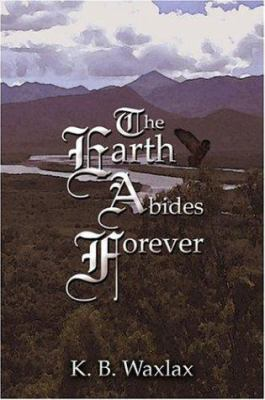 The Earth Abides Forever 9781413788525