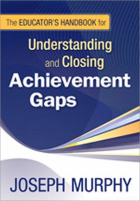 The Educator's Handbook for Understanding and Closing Achievement Gaps 9781412964555