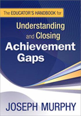 The Educator's Handbook for Understanding and Closing Achievement Gaps