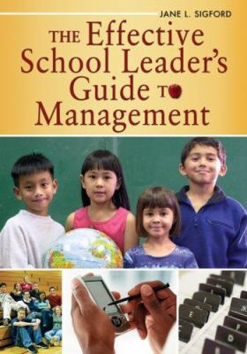 The Effective School Leader's Guide to Management 9781412917599