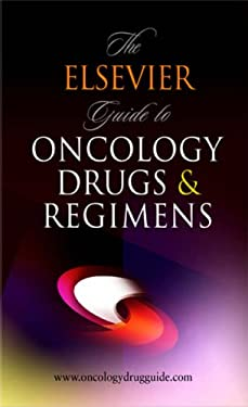The Elsevier Guide to Oncology Drugs & Regimens 9781416034247