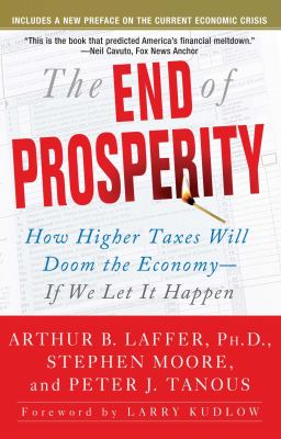 The End of Prosperity: How Higher Taxes Will Doom the Economy--If We Let It Happen 9781416592396