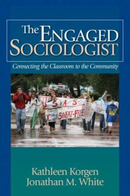 The Engaged Sociologist: Connecting the Classroom to the Community 9781412936590
