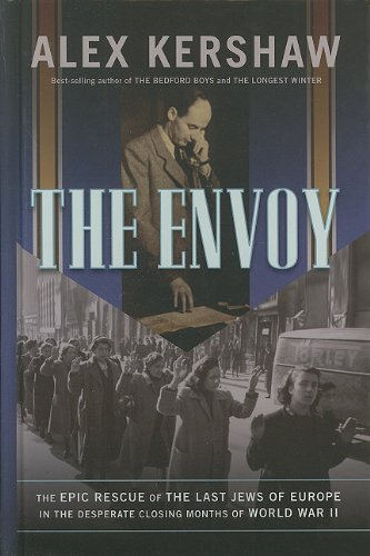 The Envoy: The Epic Rescue of the Last Jews of Europe in the Desperate Closing Months of World War II 9781410432438
