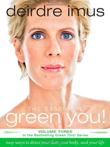 The Essential Green You: Easy Ways to Detox Your Diet, Your Body, and Your Life 9781416541257