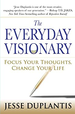 The Everyday Visionary: Focus Your Thoughts, Change Your Life 9781416549765