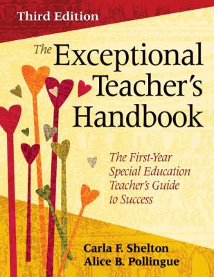 The Exceptional Teacher's Handbook: The First-Year Special Education Teacher's Guide to Success 9781412969147
