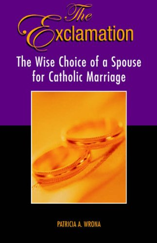 The Exclamation: The Wise Choice of a Spouse for Catholic Marriage 9781413469356
