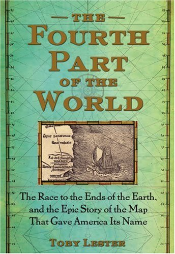 The Fourth Part of the World: The Race to the Ends of the Earth, and the Epic Story of the Map That Gave America Its Name 9781416535317