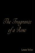 The Fragrance of a Rose 9781414006598
