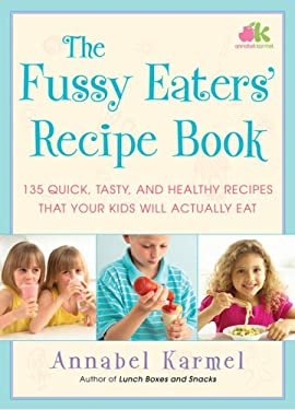 The Fussy Eaters' Recipe Book: 135 Quick, Tasty and Healthy Recipes That Your Kids Will Actually Eat 9781416578765